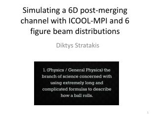 Simulating a 6D post-merging channel with ICOOL-MPI and 6 figure beam distributions