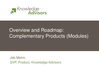 Overview and Roadmap: Complementary Products (Modules)
