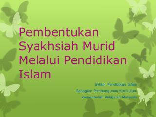 Pembentukan Syakhsiah Murid Melalui Pendidikan  Islam