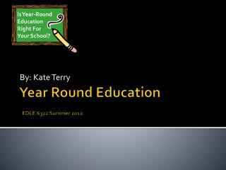 Year Round Education EDLE 6322 Summer 2012