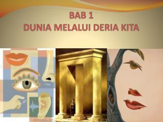 BAB 1 DUNIA MELALUI DERIA KITA