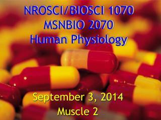 NROSCI/BIOSCI 1070 MSNBIO  2070 Human Physiology