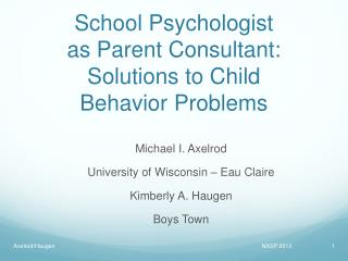 School Psychologist  as Parent Consultant:  Solutions to Child  Behavior Problems