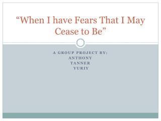 """When I have Fears That I May Cease to Be"""