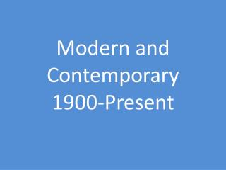 Modern and Contemporary 1900-Present