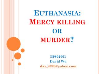 Euthanasia: Mercy killing  or  murder ?