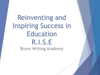 Reinventing and Inspiring  S uccess in Education R.I.S.E Bronx Writing Academy