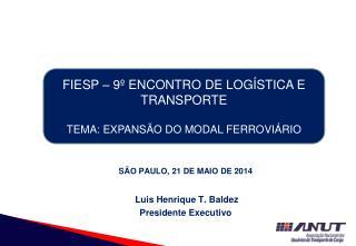SÃO PAULO, 21 DE MAIO DE 2014 Luis Henrique T. Baldez Presidente Executivo