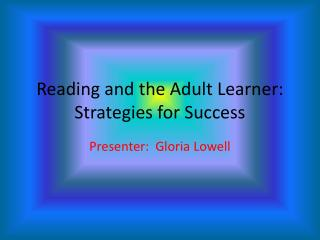 Reading and the Adult Learner: Strategies for Success