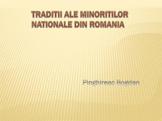 TRADITIi ALE MINORITILOR NATIONALE DIN ROMANIA