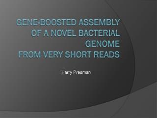 Gene-Boosted Assembly of a Novel Bacterial Genome from Very Short Reads