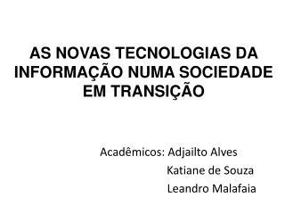 AS NOVAS TECNOLOGIAS DA INFORMAÇÃO NUMA SOCIEDADE EM TRANSIÇÃO