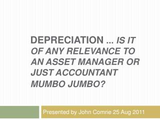 Depreciation ...  is it of any relevance to an Asset Manager or  just Accountant mumbo jumbo?