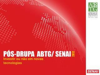 PÓS -DRUPA  ABTG/ SENAI