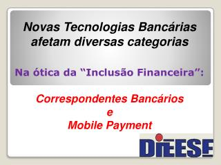 """Novas Tecnologias Bancárias  afetam diversas categorias  Na  ótica  da """" Inclusão Financeira """":"""