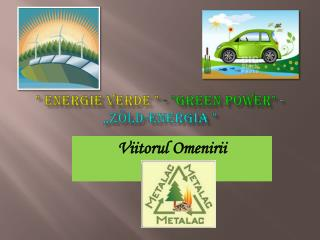 """  Energie Verde  ""  -  ""Green Power""  -  "" Zöld-energia """