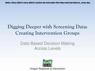 Digging Deeper with Screening Data: Creating Intervention  G roups