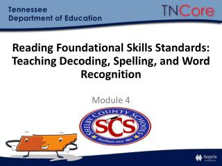 Reading Foundational Skills  Standards:  Teaching  D ecoding ,  Spelling , and Word  Recognition