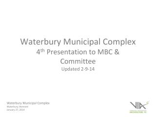 Waterbury Municipal Complex 4 th  Presentation to MBC & Committee Updated 2-9-14