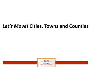 Let's Move!  Cities,  Towns and Counties