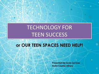 TECHNOLOGY FOR  TEEN SUCCESS