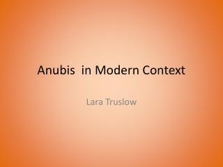 Anubis  in Modern Context