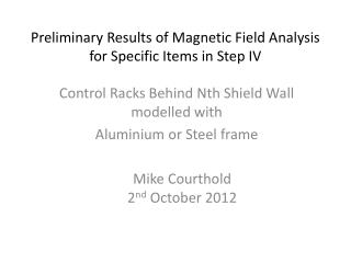 Preliminary Results of Magnetic Field Analysis for Specific Items in Step IV