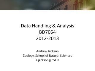 Data Handling & Analysis BD7054 2012-2013