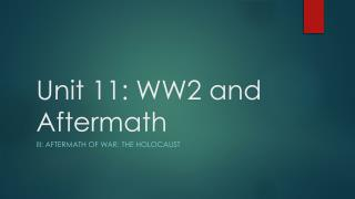 Unit 11: WW2 and Aftermath