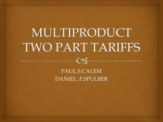 MULTIPRODUCT TWO PART TARIFFS