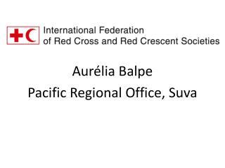 Aur�lia Balpe Pacific  Regional  Office, Suva