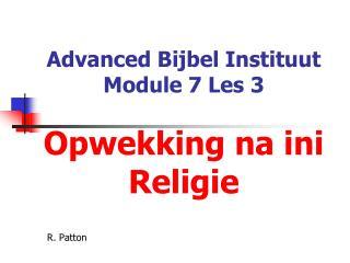 Advanced  Bijbel Instituut Module 7 Les 3 Opwekking na ini Religie