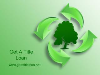 Get A Title Loan-Payday Title Loans- Loans For Car Title