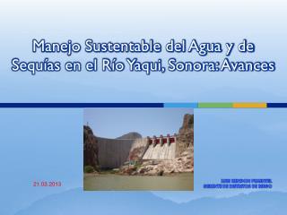 Manejo Sustentable del Agua y de Sequías en el Río Yaqui, Sonora: Avances