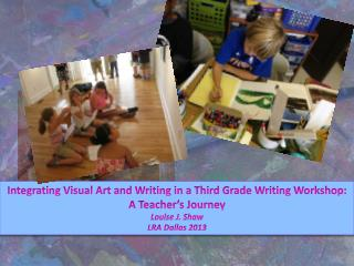 Integrating Visual Art and Writing in a Third Grade Writing Workshop:  A Teacher's Journey