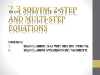 2.3  Solving 2-Step and multi-step  equations