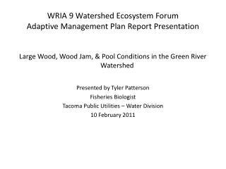 WRIA 9 Watershed Ecosystem Forum  Adaptive Management Plan Report Presentation