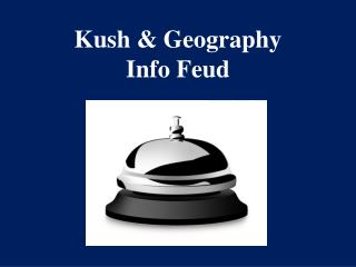 Kush & Geography Info Feud