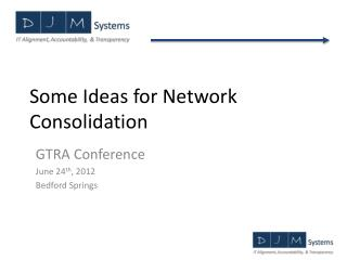 Some Ideas for Network Consolidation