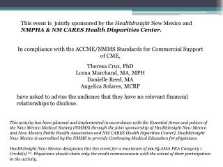 In compliance with the ACCME/NMMS Standards for Commercial Support of CME,  Theresa  Cruz, PhD