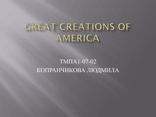 GREAT CREATIONS OF AMERICA