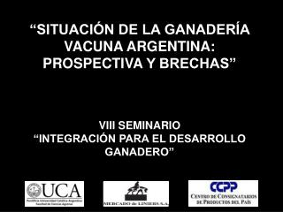 �SITUACI�N DE LA GANADER�A VACUNA ARGENTINA: PROSPECTIVA  Y BRECHAS�  VIII SEMINARIO