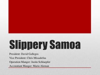 Slippery Samoa