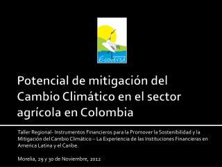 Potencial de mitigaci�n del Cambio Clim�tico en el sector agr�cola en Colombia
