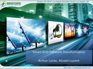 Smart Grid Network Transformation Arthur Locke, Alcatel-Lucent