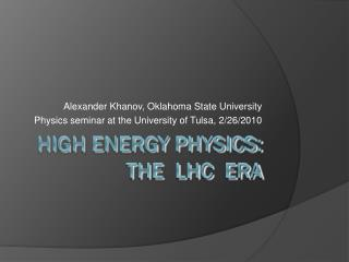 High Energy Physics: the  LHC  ERA