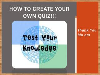 How to Create Your Own Quiz!!!