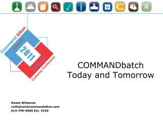 COMMANDbatch Today and Tomorrow