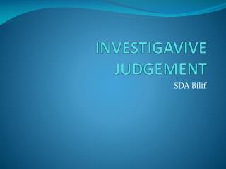 INVESTIGAVIVE JUDGEMENT