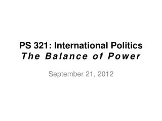 PS 321: International Politics The Balance of Power